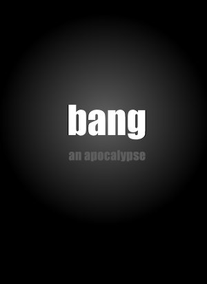 bang: an apocalypse